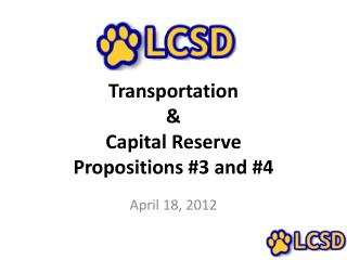 Transportation &  Capital Reserve  Propositions #3 and #4