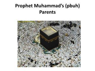 Prophet Muhammad�s ( pbuh ) Parents