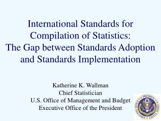 Katherine K. Wallman Chief Statistician U.S. Office of Management and Budget