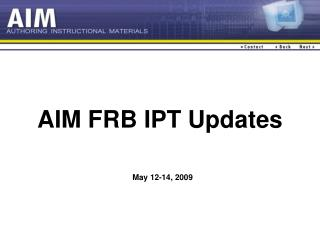 AIM FRB IPT Updates