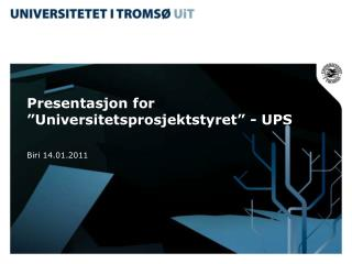"Presentasjon for ""Universitetsprosjektstyret"" - UPS"