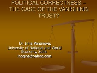 POLITICAL CORRECTNESS – THE CASE OF THE VANISHING TRUST?