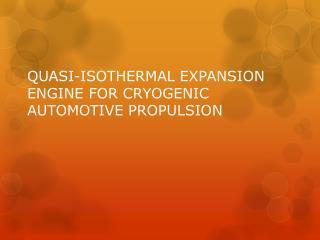 QUASI-ISOTHERMAL EXPANSION ENGINE FOR CRYOGENIC AUTOMOTIVE PROPULSION