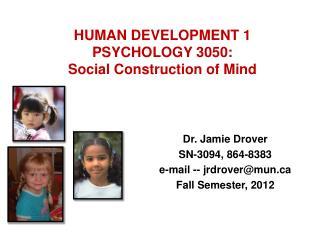 HUMAN DEVELOPMENT 1 PSYCHOLOGY 3050: Social Construction of Mind