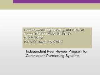 Procurement Engineering and Review Team (PERT) PEER REVIEW PROGRAM Patrick Marmo 2/7/2012