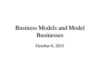 Business Models and Model Businesses