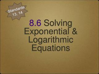 8.6  Solving Exponential & Logarithmic Equations