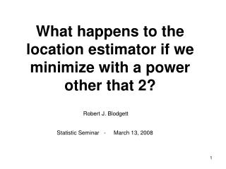 What happens to the location estimator if we minimize with a power other that 2?