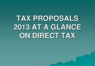 TAX PROPOSALS 2013 AT A GLANCE ON DIRECT TAX