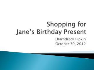 Shopping for  Jane's Birthday Present