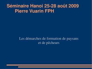 Séminaire Hanoi 25-28 août 2009 Pierre Vuarin FPH