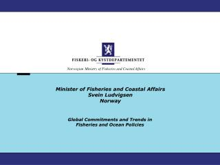Minister of Fisheries and Coastal Affairs  Svein Ludvigsen  Norway