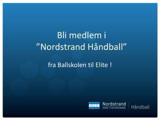 """Bli medlem i  """"Nordstrand Håndball"""""""