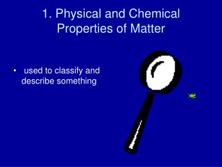 1. Physical and Chemical Properties of Matter