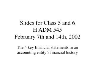 Slides for Class 5 and 6 H ADM 545 February 7th and 14th, 2002