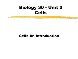 Biology 30 - Unit 2  Cells