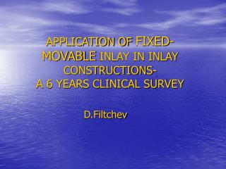 APPLICATION OF  FIXED-MOVABLE  INLAY IN INLAY CONSTRUCTIONS- A 6 YEARS CLINICAL SURVEY