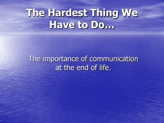 The Hardest Thing We Have to Do…