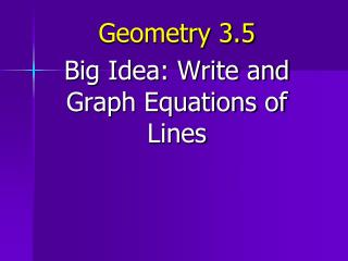 Geometry 3.5 Big Idea: Write and Graph Equations of Lines