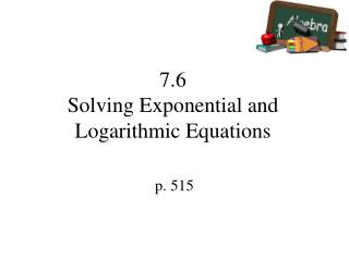 7.6 Solving Exponential and Logarithmic Equations