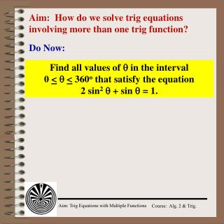 Aim:  How do we solve trig equations involving more than one trig function?