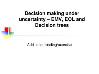 Decision making under uncertainty – EMV, EOL and Decision trees