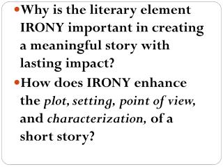 Why is the literary element IRONY important in creating a meaningful story with lasting impact?