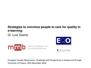 Strategies to convince people to care for quality in e-learning  Dr. Lutz Goertz