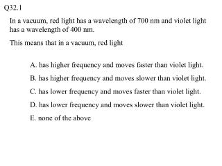 In a vacuum, red light has a wavelength of 700 nm and violet light has a wavelength of 400 nm.