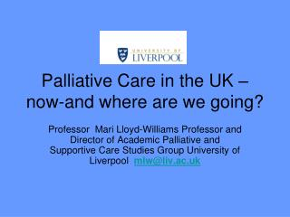 Palliative Care in the UK –now-and where are we going?