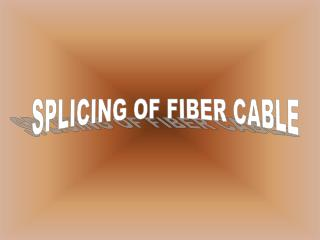 SPLICING OF FIBER CABLE