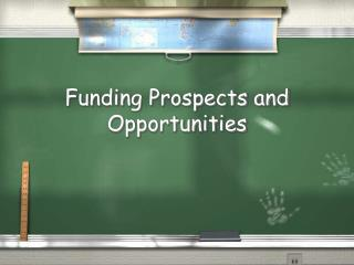 Funding Prospects and Opportunities