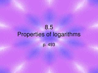8.5 Properties of logarithms