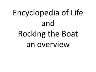 Encyclopedia of Life  and  Rocking the Boat an overview