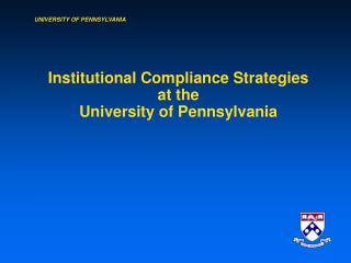 Institutional Compliance Strategies at the  University of Pennsylvania