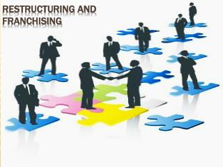 RESTRUCTURING AND FRANCHISING