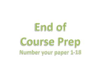 End of Course Prep Number your paper 1-18