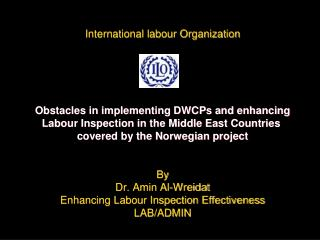 International labour Organization       Obstacles in implementing DWCPs and enhancing Labour Inspection in the Middle Ea
