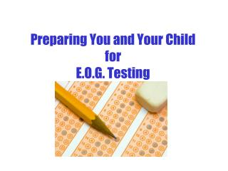 Preparing You and Your Child  for  E.O.G. Testing