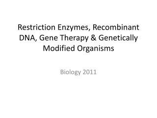Restriction Enzymes, Recombinant DNA, Gene Therapy & Genetically Modified Organisms
