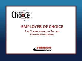 EMPLOYER OF CHOICE  Five Cornerstones to  Success Application  Resource Manual