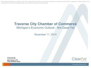 Traverse City Chamber of Commerce Michigan's Economic Outlook:  Not Dead Yet November 11, 2014