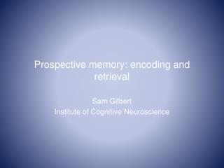Prospective memory: encoding and retrieval