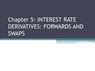 Chapter 5: INTEREST RATE DERIVATIVES: FORWARDS AND SWAPS