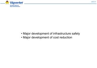 • Major development of infrastructure safety • Major development of cost reduction