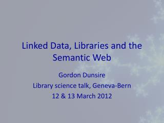 Linked Data, Libraries and the Semantic Web
