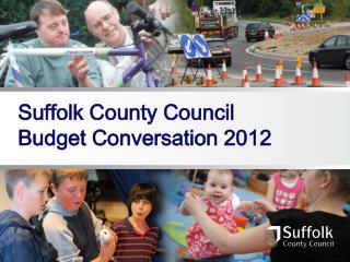 Suffolk County Council Budget Conversation 2012