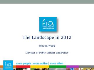 The Landscape in 2012 Steven Ward Director of Public Affairs and Policy