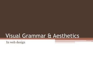 Visual Grammar & Aesthetics