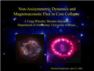 Non-Axisymmetric Dynamics and Magnetoacoustic Flux in Core Collapse  J. Craig Wheeler, Shizuka Akiyama Department of Ast